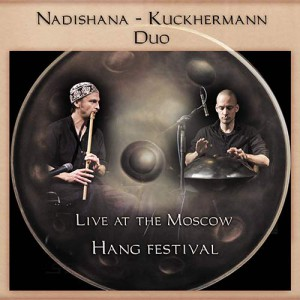 Nadishana-Kuckhermann Duo «Live at the Moscow Hang» (2012)