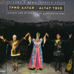 Bolot Bayryshev, Alexey Chichakov, Tandalay Modorova (Altay Trio) – Legends and Myths of the Altay Mountains (ArtBeat, 2017)