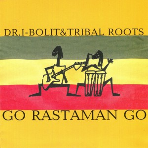 Dr.I-Bolit & Tribal Roots –  Go Rastaman Go