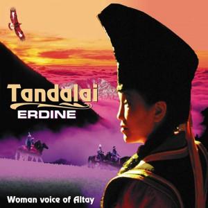 Эрдине. Женский голос Алтая.  / Tandalai - Erdine. Woman Voice of Altai (2007)