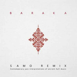 Baraka «Samo remix. Contemporary jazz interpretations of ancient Sufi music» (2016)