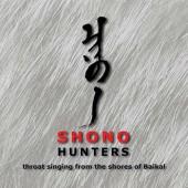 Shono - Охотники / Hunters. Горловое пение с берегов Байкала (2016)